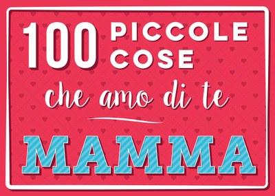 100 piccole cose che amo di te mamma. Nuova edizione