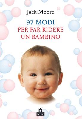 97 modi per far ridere un bambino. Ediz. illustrata