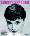 Audrey Hepburn. Una vita da copertina. Ediz. illustrata