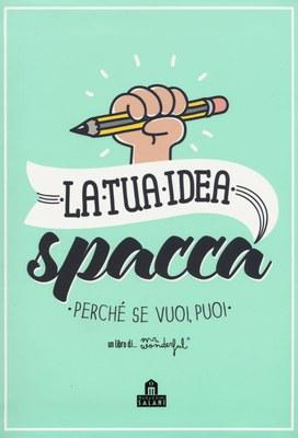 LA TUA IDEA SPACCA. PERCHÈ SE VUOI, PUOI