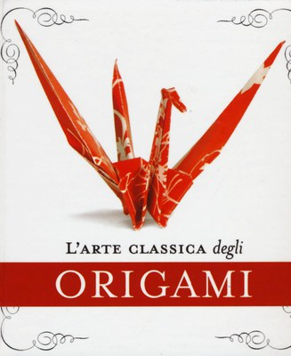 L'arte classica degli origami. Con gadget