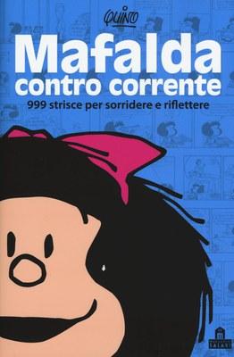 Mafalda controcorrente. 999 strisce per sorridere e riflettere